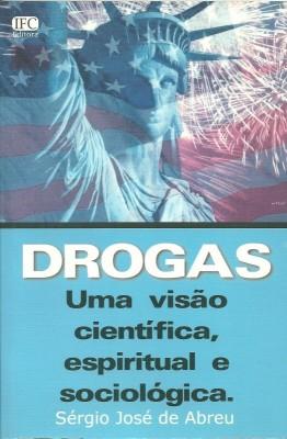 Drogas: uma visão científica, espiritual e sociológica