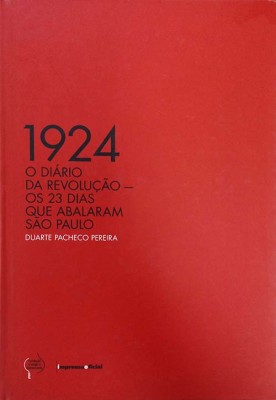 1924 O Diário da Revolução: os 23 dias que abalaram São Paulo